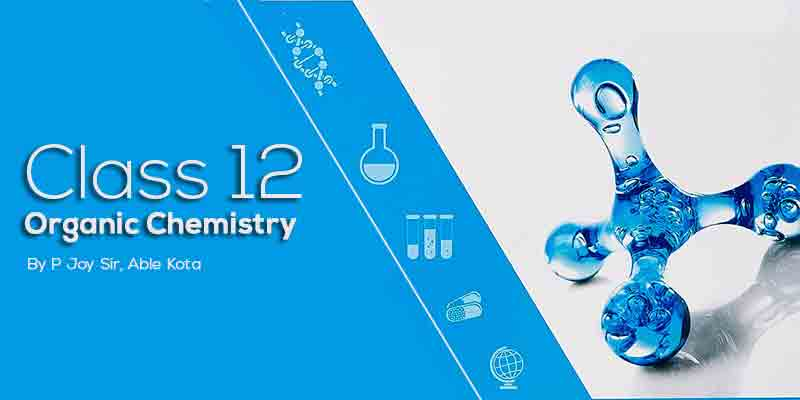 Class 12  Organic Chemistry - P Joy Sir Kota