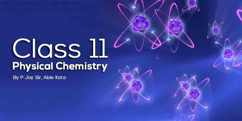 Class 11  Physical Chemistry - P Joy Sir Kota