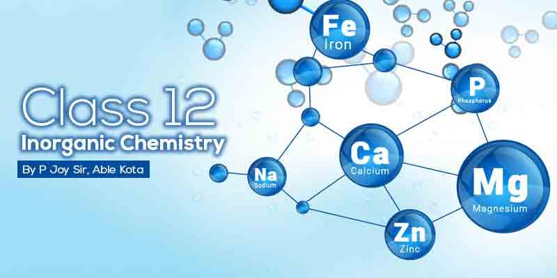 Class 12 Inorganic Chemistry - P Joy Sir Kota