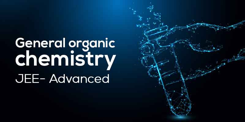 General organic chemistry - Organic Chemistry JEE ADVANCED Level