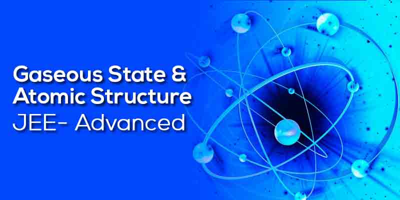 Gaseous State & Atomic Structure
