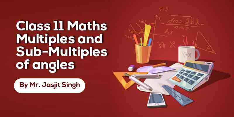 Multiples and Sub-Multiples of angles