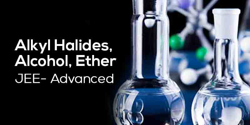 Alkyl Halides, Alcohol & Ether