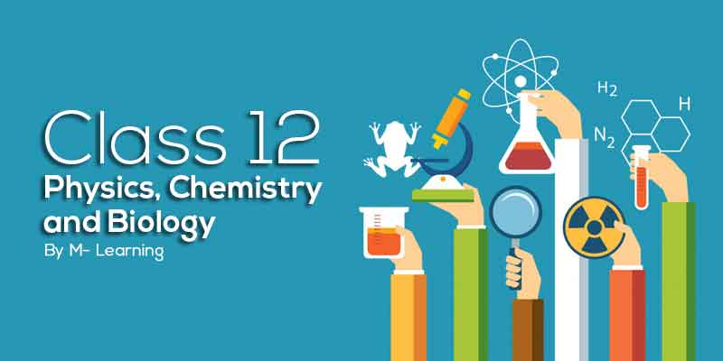 Class 12th - Physics, Chemistry and Biology