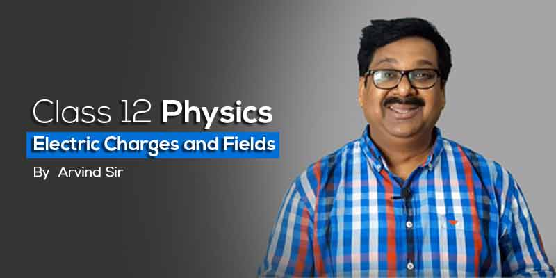 12th Physics Ch. 1  Electric Charges and Fields