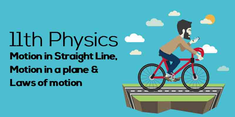 Motion In Straight Line, Motion In A Plane & Laws Of Motion