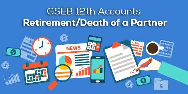 GSEB ધોરણ 12 નામાના મૂળતત્વો (part-1) Chapter -6 ભાગીદારની નિવૃત્તિ / મૃત્યુ ( Retirement / Death of a Partner )