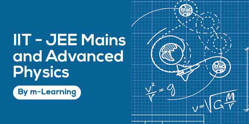 M Learning Offline Course for IIT - JEE Mains and Advanced - Physics