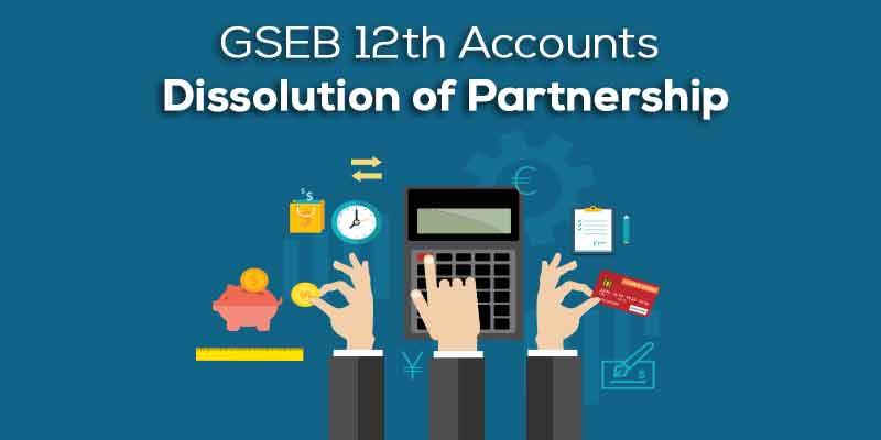 GSEB ધોરણ 12 નામાનાં મૂળતત્વો ( ભાગ-1 )પ્રકરણ -7 - ભાગીદારી પેઢીનું વિસર્જન ( Dissolution Of Partnership Firm)