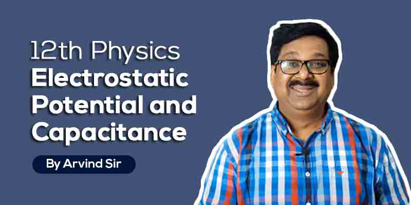12th Physics Ch. 2 Electrostatic Potential and Capacitance