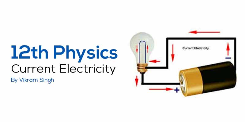 Class 12th Physics | Chapter 3 Current Electricity