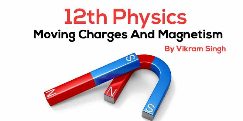Class 12th Physics | Chapter 4 Moving Charges And Magnetism