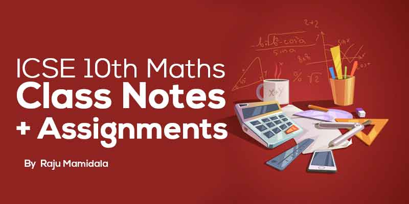 Class X ICSE Maths  Complete Material along with Assignments