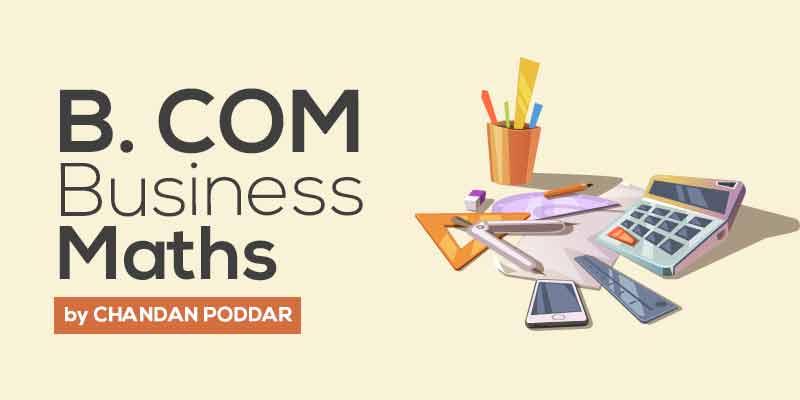 B. COM. BUSINESS MATHS