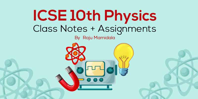 Class X ICSE Physics  Complete Material along with Assignments