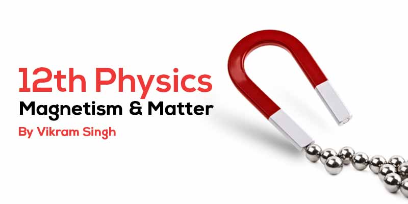 Class 12th Physics | Chapter 5 Magnetism & Matter