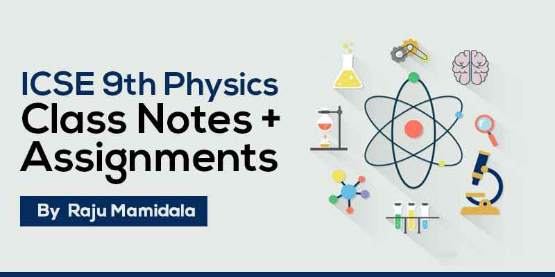 Class IX ICSE Physics  Complete Material along with Assignments