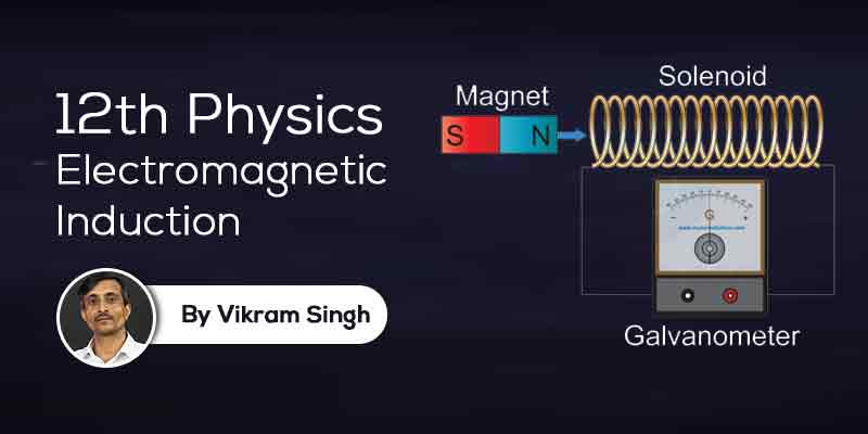 Class 12th Physics | Chapter 6 - Electromagnetic Induction