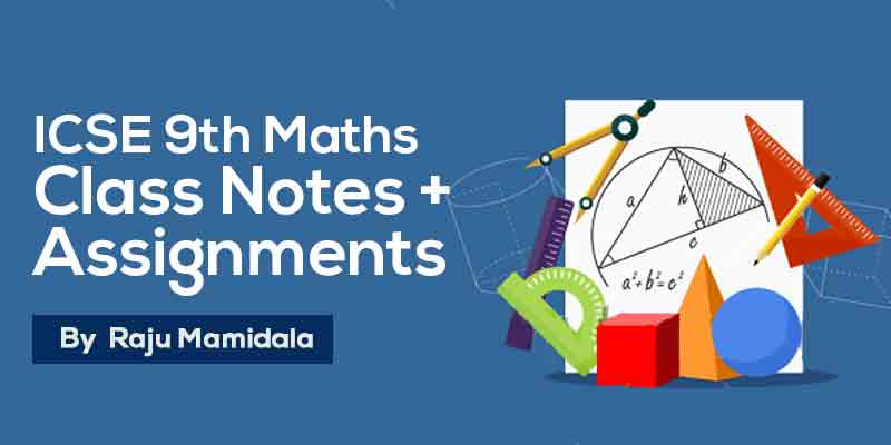 Class IX ICSE Maths  Complete Material along with Assignments