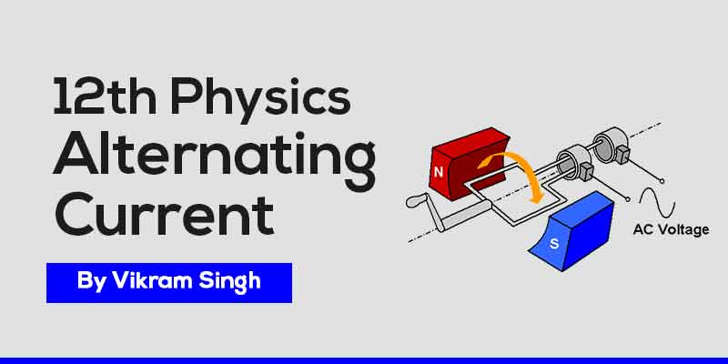 Class 12th Physics | Chapter 7 - Alternating Current