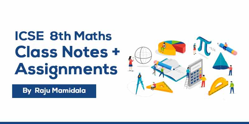 Class VIII ICSE Maths  Complete Material along with Assignments