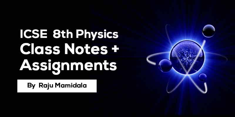 Class VIII ICSE Physics  Complete Material along with Assignments