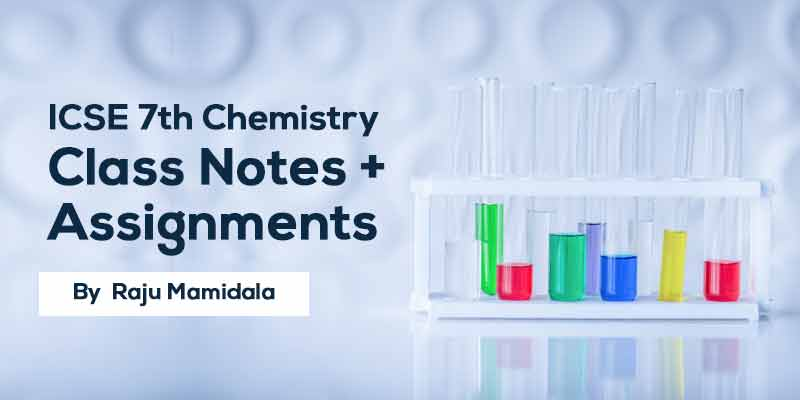 Class VII ICSE Chemistry  Complete Material along with Assignments