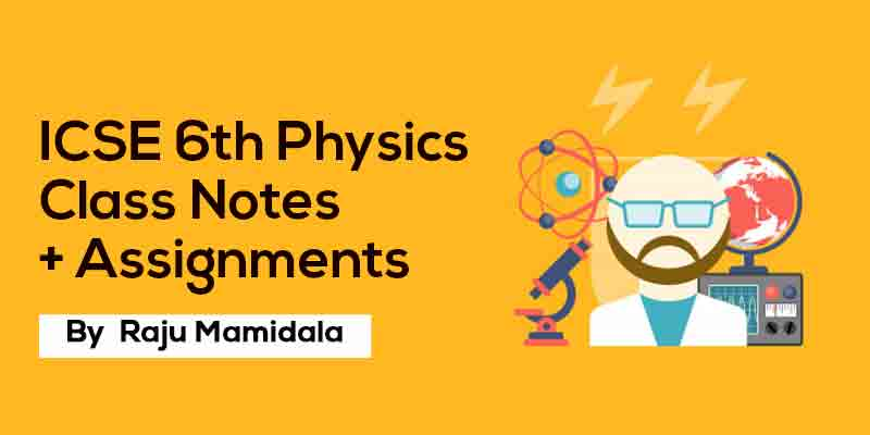 Class Vi Icse Physics  Complete Material Along With Assignments