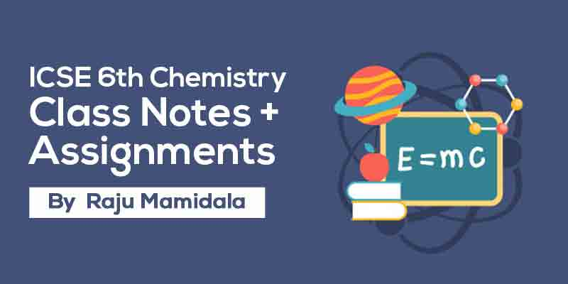 Class VI ICSE Chemistry  Complete Material along with Assignments