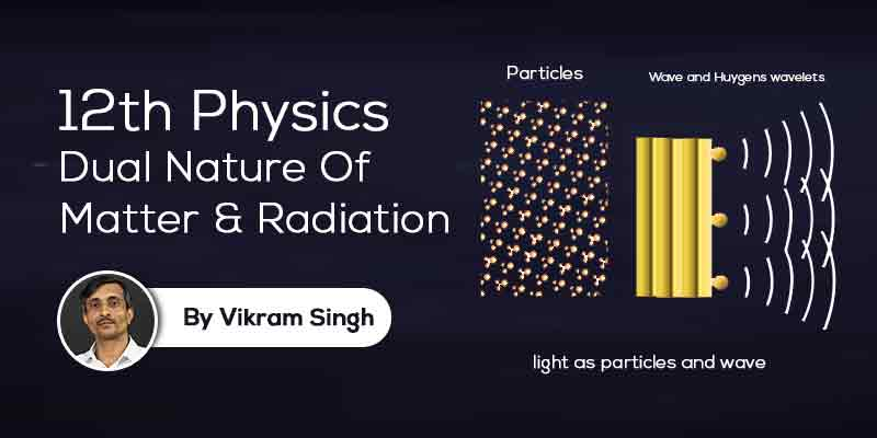 Class 12th Physics | Chapter 11 Dual Nature Of Matter & Radiation