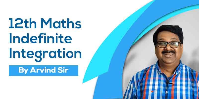 12 Maths Ch. 7 Indefinite Integration