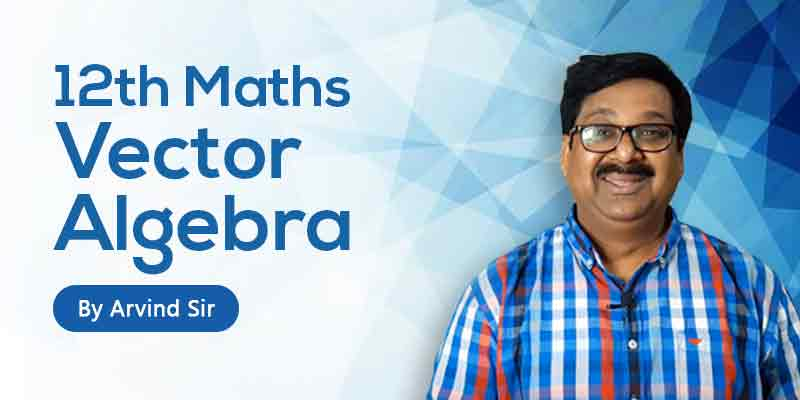 12 Maths: Ch. 10 : Vector Algebra