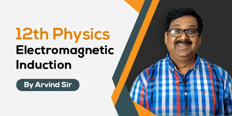 12th Physics: Ch. 6: Electromagnetic Induction