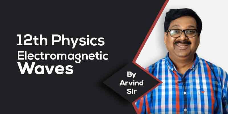 12th Physics: Ch. 8: Electromagnetic Waves