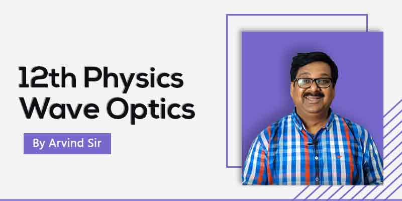 12th Physics: Ch. 10: Wave Optics