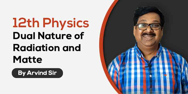 12th Physics: Ch. 11: Dual Nature of Radiation and Matter