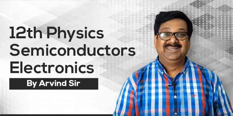 12th Physics: Ch. 14: Semiconductors Electronics
