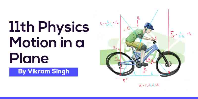 Class 11th Physics | Chapter 4 - Motion in a Plane