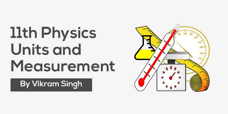 Class 11th Physics | Chapter 2 - Units and Measurement