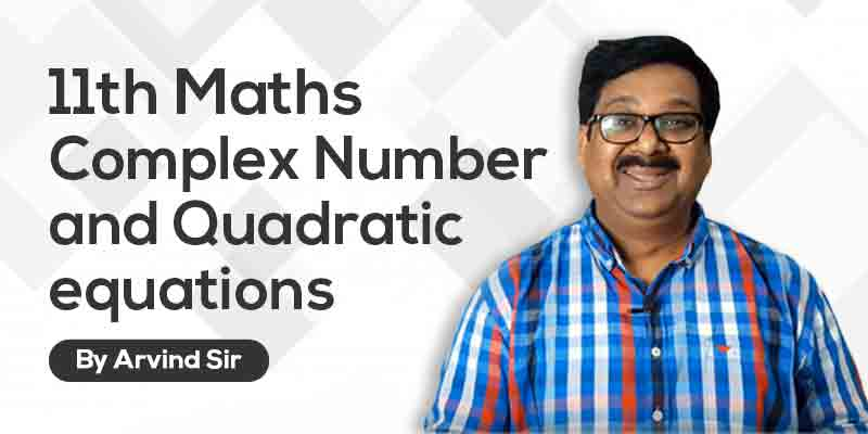 11th Maths: Ch. 5: Complex Number and Quadratic equations