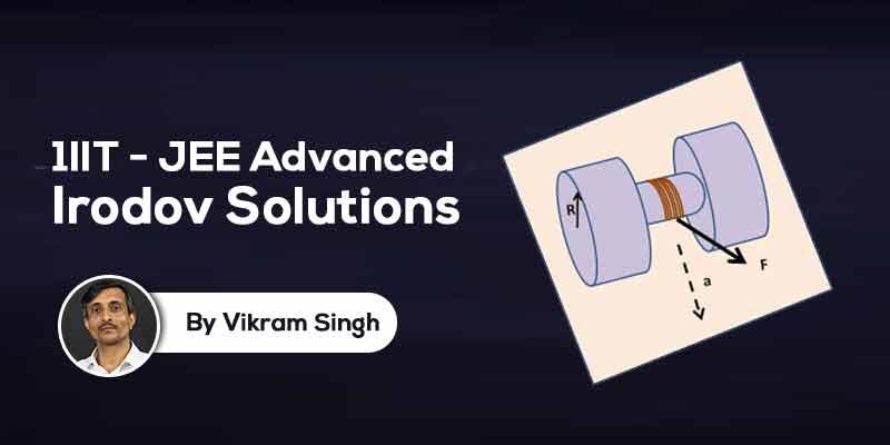Irodov Solutions for IIT - JEE Advanced