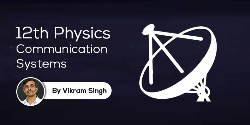 Class 12th Physics | Chapter 15 Communication Systems