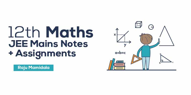 Class XII Maths JEE Mains Complete Material with Assignments