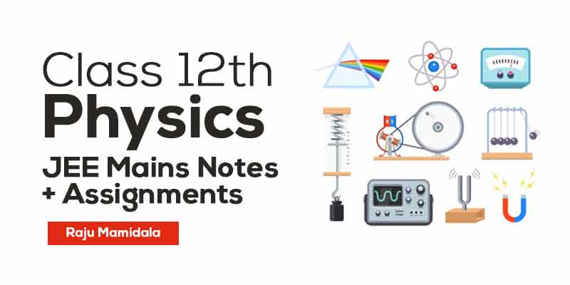 Class XII Physics JEE Mains Complete Material with Assignments