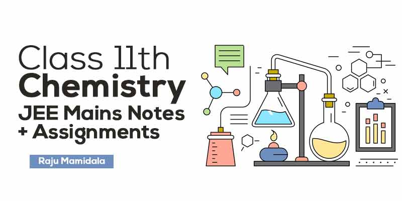 Class XI Chemistry JEE Mains Complete Material with Assignments