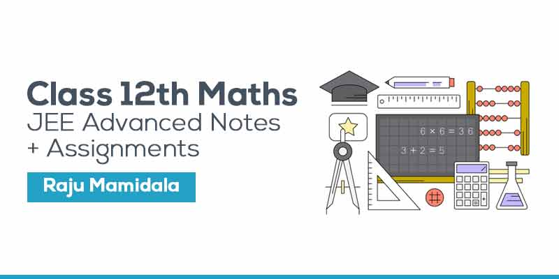 Class XII Maths JEE Advanced Complete Material with Assignments