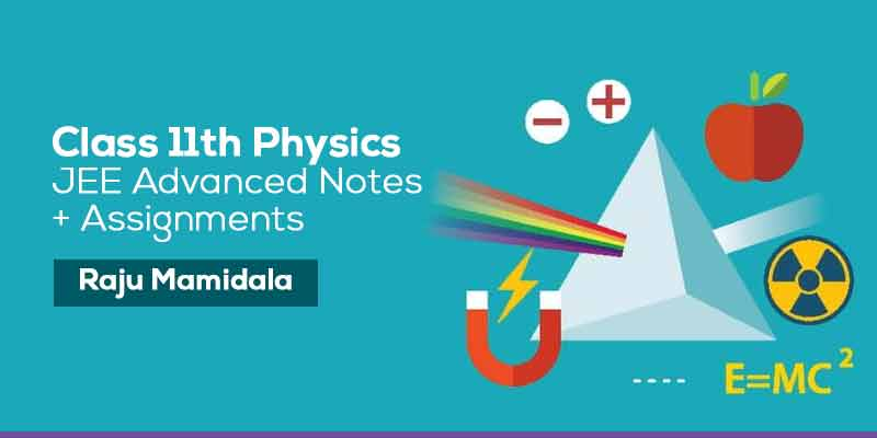 Class XI Physics JEE Advanced Complete Material with Assignments