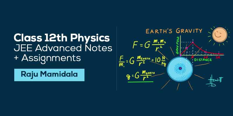 Class XII Physics JEE Advanced Complete Material with Assignments