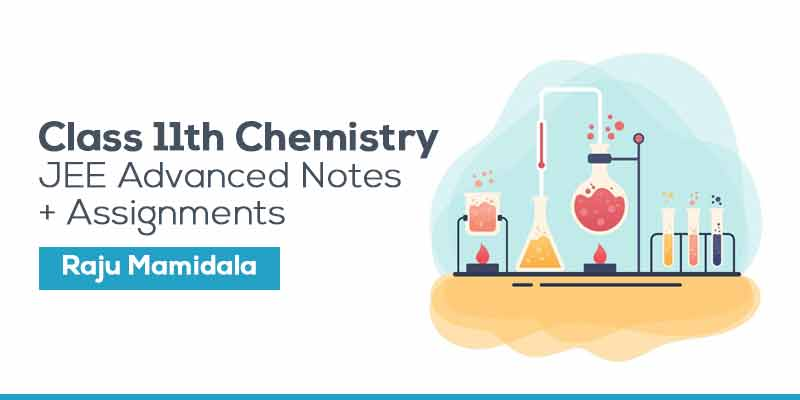 Class XI Chemistry JEE Advanced Complete Material with Assignments