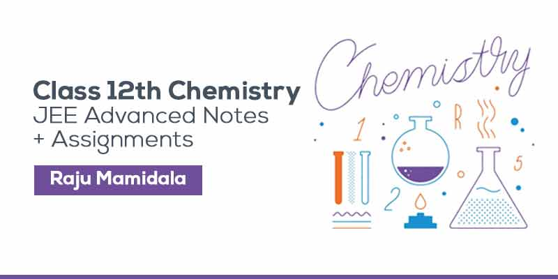 Class XII Chemistry JEE Advanced Complete Material with Assignments